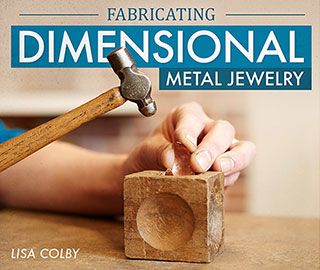 Lisa Colby Craftsy course: Fabricating Dimensional Metal Jewelry